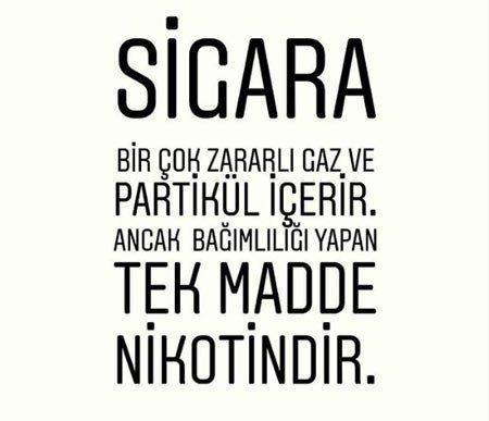 Sigarada tek bağımlı yapan madde Nikotindir.